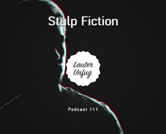Lauter Unfug Podcast #111 Stulp Fiction