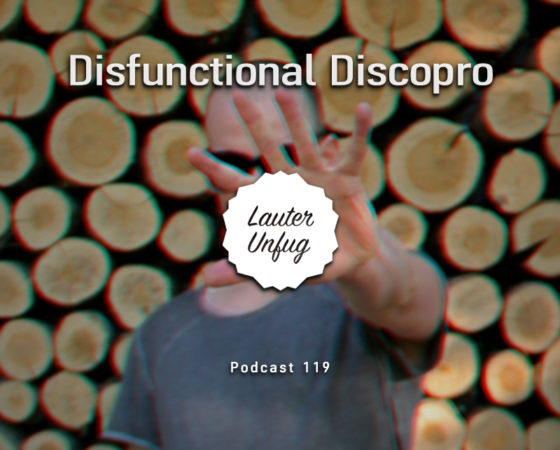 Lauter Unfug Podcast #118 Disfunctional_Disco